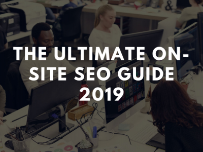 The Ultimate On-Site SEO Guide 2019