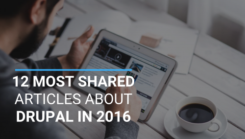 12 Most Shared Articles About Drupal in 2016