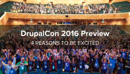 DrupalCon 2016 Preview: 4 Reasons to Be Excited