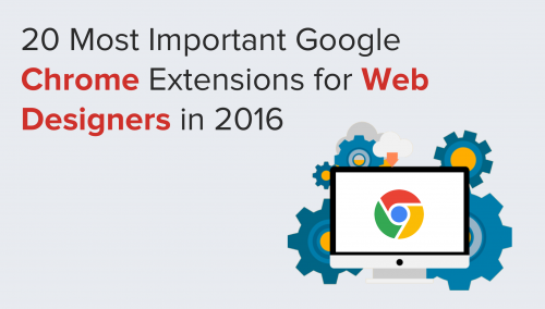 20 Most Important Google Chrome Extensions for Web Designers in 2016