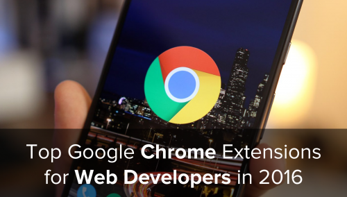 Top Google Chrome Extensions for Web Developers in 2016