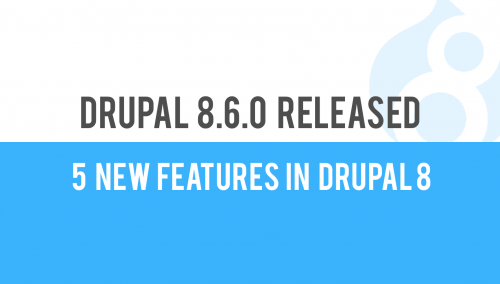 5 New Features in Drupal 8.6