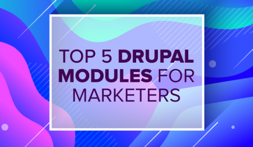 Top 5 Drupal Modules for Marketers