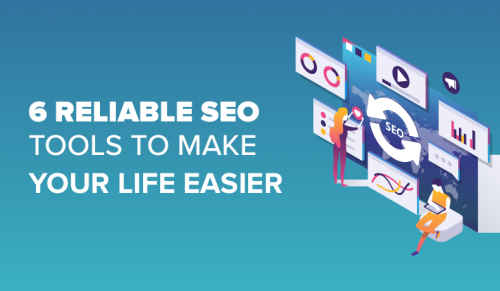 6 reliable seo tools to make your life easier