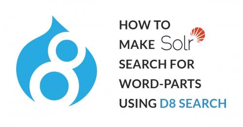 How to Make Apache Solr Search For Word Parts Using Drupal 8