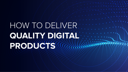 How To Deliver Quality Digital Products