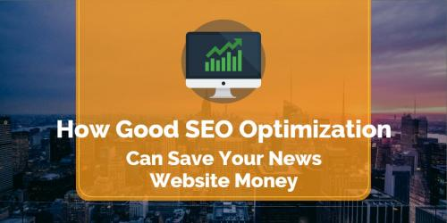 How Good SEO Optimization Can Save Your News Website Money