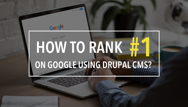 How to Rank #1 on Google Using Drupal CMS? | Vardot