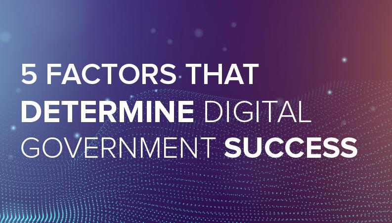 5 Factors That Determine Digital Government Success