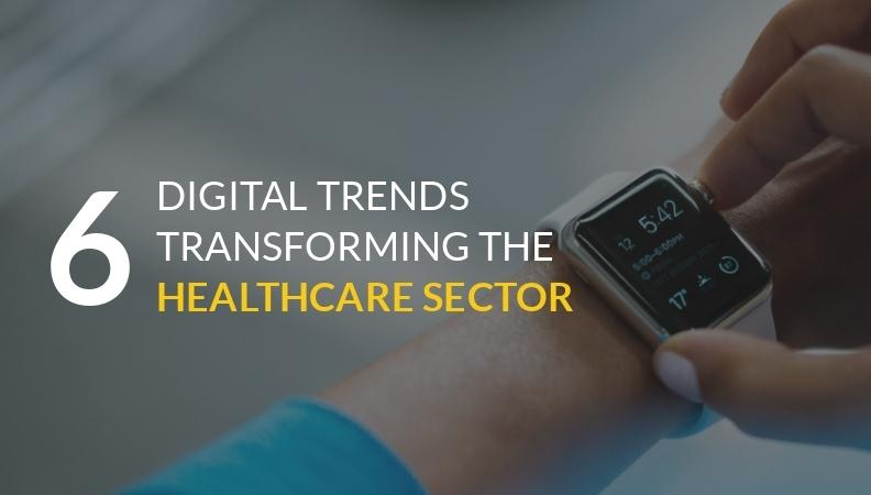 6 Digital Trends Transforming Healthcare