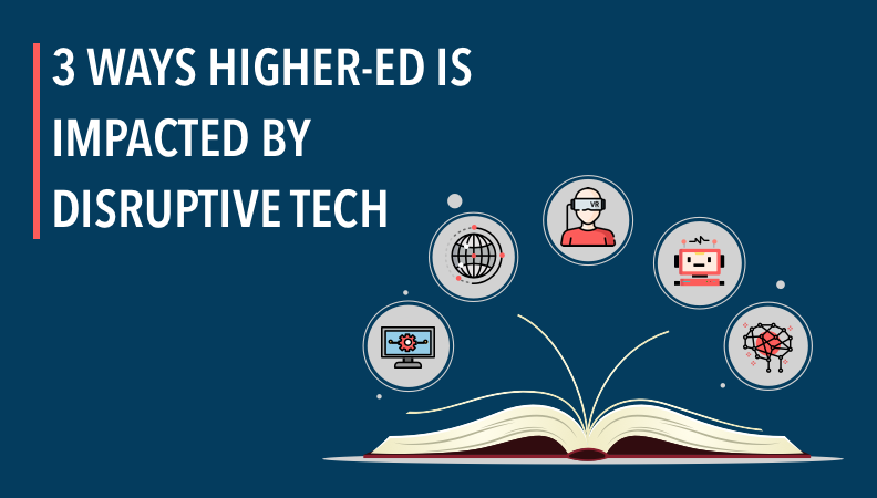3 Ways Higher Education Is Impacted By Disruptive Technology