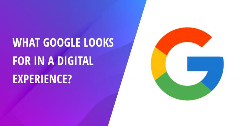 What Google Looks For In A Digital Experience
